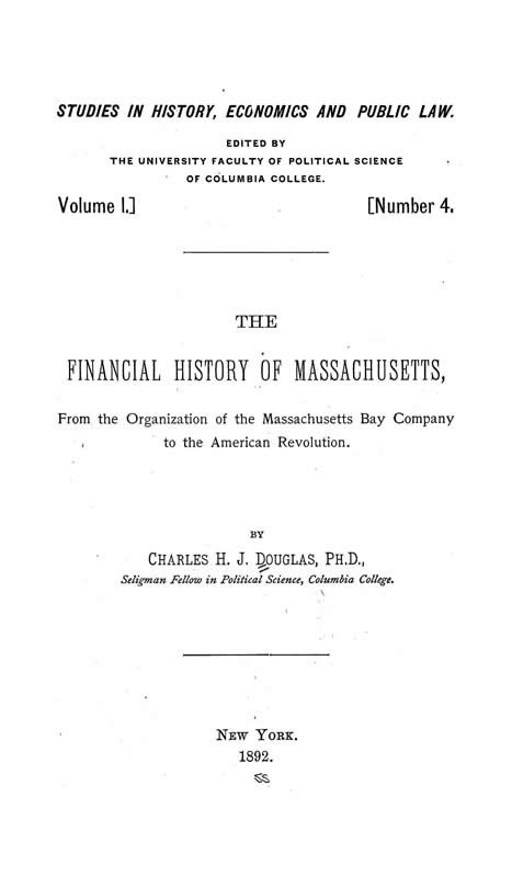 The Financial History of Massachusetts, From the Organization of the Massachusetts Bay Company to the American Revolution Charles Henry James Douglas