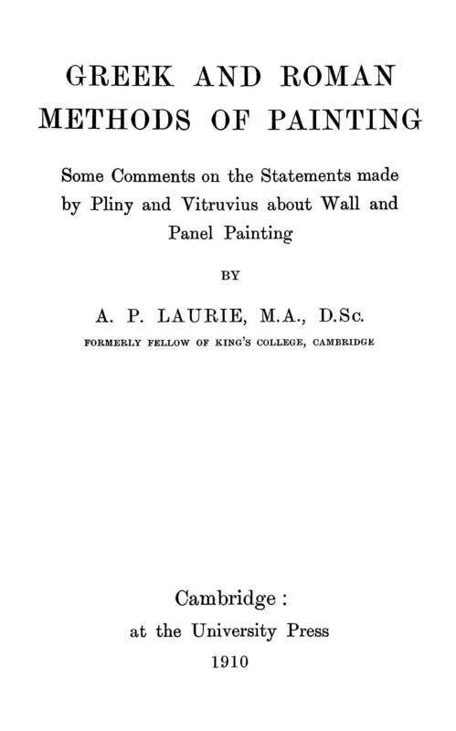 Greek and roman methods of painting: some comments on the statements made Pliny and Vitruvius about wall and panel painting