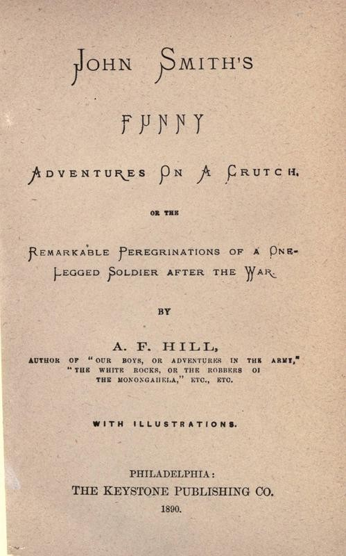 John Smith's funny adventures on a crutch: or, The remarkable peregrinations of a one-legged soldier after the war Ashbel Fairchild Hill