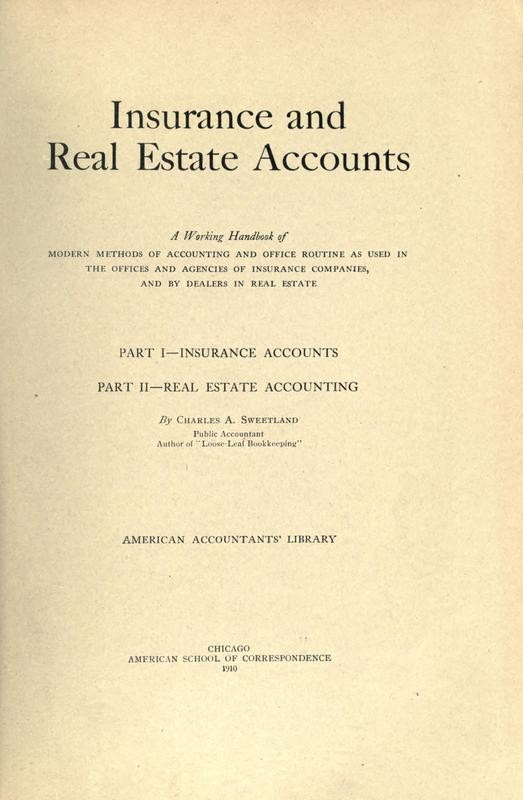 Insurance and real estate accounts a working handbook of modern methods of accounting and office routine as used in the offices and agencies of insurance companies, and dealers in real estate